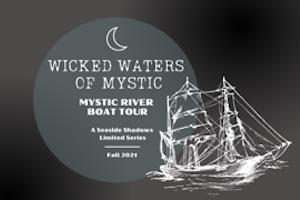 Ghost Boat Tour: Seaside Shadows presents Wicked Waters of Mystic