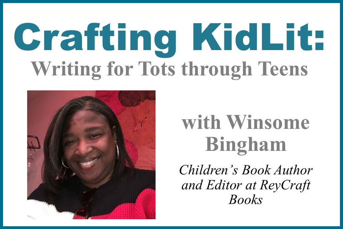 Crafting KidLit: Writing for Tots through Teens - a weekly series with Author Winsome Bingham - Week 4